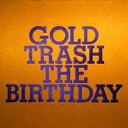 GOLD TRASH (初回限定盤 2CD+DVD) THE BIRTHDAY