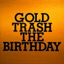 GOLD TRASH THE BIRTHDAY
