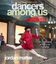 DANCERS AMONG US(P) [ JORDAN MATTER ]
