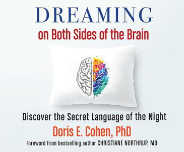 Dreaming on Both Sides of the Brain: Discover the Secret Language of the Night DREAMING ON BOTH SIDES OF TH D [ Doris E. Cohen ]