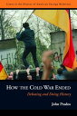How the Cold War Ended: Debating and Doing History HOW THE COLD WAR ENDED (Issues in the History of American Foreign Relations (Paperback)) John Prados