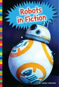 Robots in Fiction ROBOTS IN FICTION (Robotics in Our World)