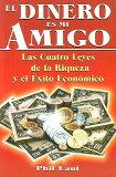 El Dinero Es Mi Amigo: Las Cuatro Leyes de la Riqueza y el Exito Economico = Money Is My F