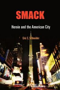 Smack:HeroinandtheAmericanCity