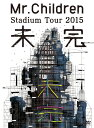 Mr.Children Stadium Tour 2015 未完 [ Mr.Children ]