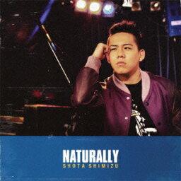 Naturally(初回限定 CD+DVD) [ <strong>清水翔太</strong> ]