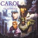 CAROL [ TM NETWORK ]