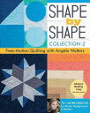 Shape by Shape, Collection 2: Free-Motion Quilting with Angela Walters - 70 More Designs for Blocks SHAPE BY SHAPE COLL 2 Angela Walters