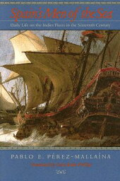 Spain's Men of the Sea___ Daily Life on the Indies Fleets in the Sixteenth Century SPAINS MEN OF THE SEA [ Pablo E. Perez-Mallaina ]