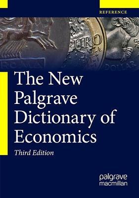The New Palgrave Dictionary of Economics NEW PALGRAVE DICT OF ECONOMICS [ MacMillan Publishers Ltd ]
