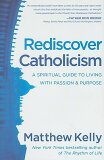 Rediscover Catholicism: A Spiritual Guide to Living with Passion & Purpose [ Matthew Kelly ]