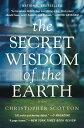 The Secret Wisdom of the Earth SECRET WISDOM OF THE EARTH [ Christopher Scotton ]