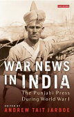 War News in India: The Punjabi Press During World War I [ Andrew Tait Jarboe ]