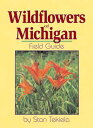 Wildflowers of Michigan: Field Guide WILDFLOWERS OF MICHIGAN (Wildflowers of . . . Field Guides) [ Stan Tekiela ]