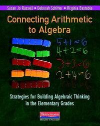 ConnectingArithmetictoAlgebra(ProfessionalBook):StrategiesforBuildingAlgebraicThinkingin