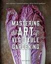Mastering the Art of Vegetable Gardening: Rare Varieties - Unusual Options - Plant Lore & Guidance MASTERING THE ART OF VEGETA..