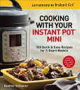 Cooking with Your Instant Pot(r) Mini: 100 Quick & Easy Recipes for 3-Quart Models COOKING W/YOUR INSTANT POT(R) [ Heather Sch..