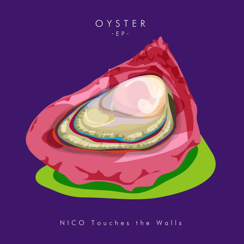 OYSTER -EP- [ NICO Touches the Walls ]