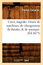 Circe, Tragedie . Ornee de Machines, de Changemens de Theatre, & de Musique . (Ed.1675) FRE-CIRCE TRAGEDIE ORNEE DE MA (Arts)