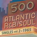 500 アトランティック・R&B/ソウル・シングルズ VOL.2*1965 [ (V.A.)