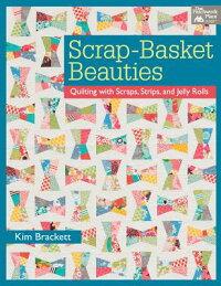 Scrap-BasketBeauties:QuiltingwithScraps,Strips,andJellyRolls[KimBrackett]