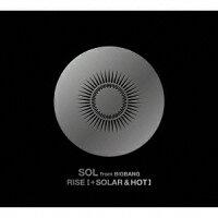 RISE [+ SOLAR & HOT] (初回生産限定盤 2CD+DVD)