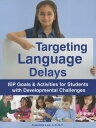 Targeting Language Delays: IEP Goals & Activities for Students with Developmental Challenges TARGETING LANGUAGE DELAYS [ Caroline Lee ]