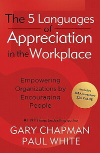 The5LanguagesofAppreciationintheWorkplace:EmpoweringOrganizationsbyEncouragingPeople