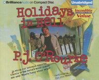 HolidaysinHell:InWhichOurIntrepidReporterTravelstotheWorld'sWorstPlacesandAsks,'What[P.J.O'Rourke]
