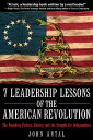 7 Leadership Lessons of the American Revolution: The Foundin...