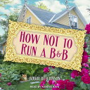 How Not to Run A B&B [ Bobby Hutchinson ]