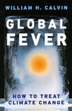 【】Global Fever: How to Treat Climate Change [ William H. Calvin ]