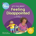 Let's Talk about Feeling Disappointed [ Joy Berry ]