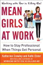 Mean Girls at Work: How to Stay Professional When Things Get Personal MEAN GIRLS AT WORK HT STAY PRO