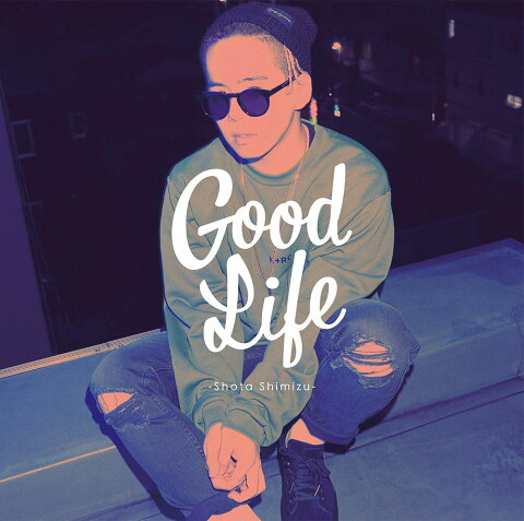 Good Life (初回限定盤 CD+DVD) [ 清水翔太 ]