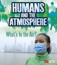 Humans and Earth's Atmosphere: What's in the Air? HUMANS & EARTHS ATMOSPHERE (Humans and Our Planet) [ Ava Sawyer ]
