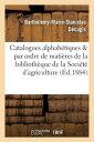 Catalogues Alphabetiques Et Par Ordre de Matieres de La Bibliotheque d...