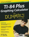 TI-84 Plus Graphing Calculator for Dummies TI-84 PLUS GRAPHING CALCULATOR (For Dummies) [ Jeff McCalla ]