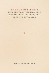 ThePoxofLiberty:HowtheConstitutionLeftAmericansRich,Free,andPronetoInfection[WernerTroesken]