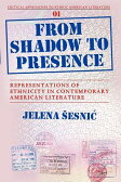 From Shadow to Presence: Representations of Ethnicity in Contemporary American Literature [ Jelena Esnic ]
