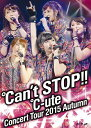 ℃-uteコンサートツアー2015秋 〜℃an't STOP!!〜 [ ℃-u