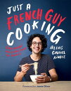 Just a French Guy Cooking: Easy Recipes and Kitchen Hacks for Rookies JUST A FRENCH GUY COOKING [ Alexis Gabriel Ainouz ]