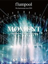 flumpool 5th Anniversary tour 2014 「MOMENT」 〈ARENA SPECIAL〉 at YOKOHAMA ARENA 【Blu-ray】 [ flumpool ]