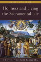 Holiness and Living the Sacramental Life HOLINESS & LIVING THE SACRAMEN