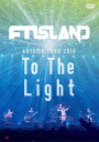 "AUTUMN TOUR 2014 ""To The Light"" [ FTISLAND ]"