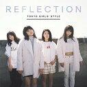 REFLECTION (初回限定盤 CD+DVD+スマプラ) [ 東京女子流 ]