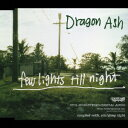few lights till night [ Dragon Ash ]