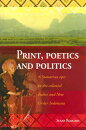 Print, Poetics, and Politics: A Sumatran Epic in the Colonial Indies and New Order Indonesia