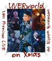 UVERworld 2011 Premium LIVE on Xmas at Nippon Budokan【Blu-ray】
