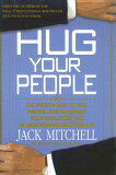 Hug Your People: The Proven Way to Hire, Inspire, and Recognize Your Employees and Achieve